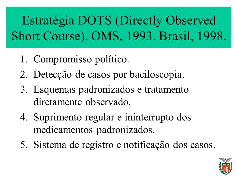 Estratégia DOTS (Directly Observed Short Course). OMS, 1993