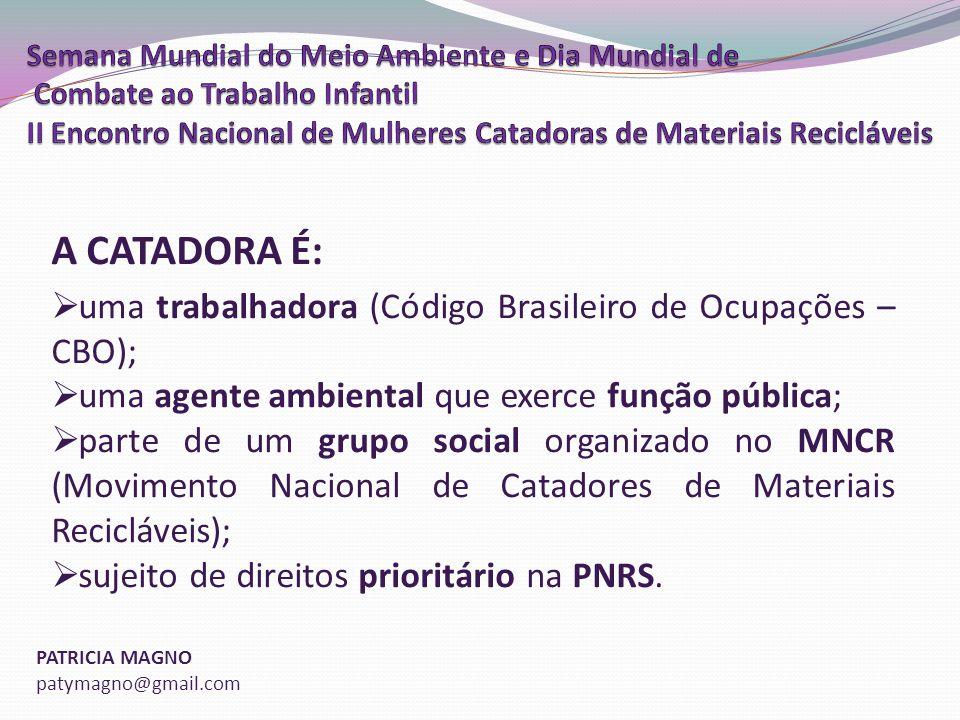 A CATADORA É: uma trabalhadora (Código Brasileiro de Ocupações – CBO);