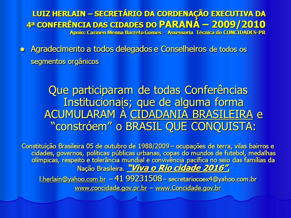 LUIZ HERLAIN – SECRETÁRIO DA CORDENAÇÃO EXECUTIVA DA 4ª CONFERÊNCIA DAS CIDADES DO PARANÁ – 2009/2010 Apoio: Carmen Menna Barreto Gomes - Assessoria Técnica do CONCIDADES-PR