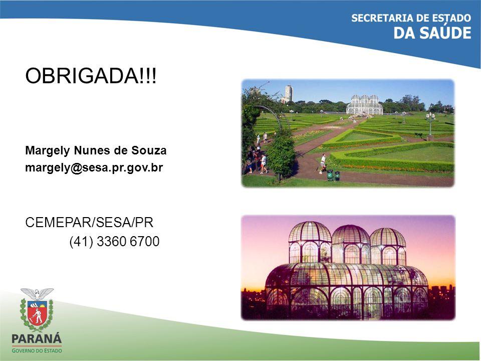 OBRIGADA!!! CEMEPAR/SESA/PR (41) 3360 6700 Margely Nunes de Souza