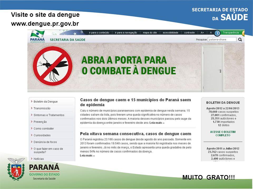 Visite o site da dengue www.dengue.pr.gov.br MUITO GRATO!!!