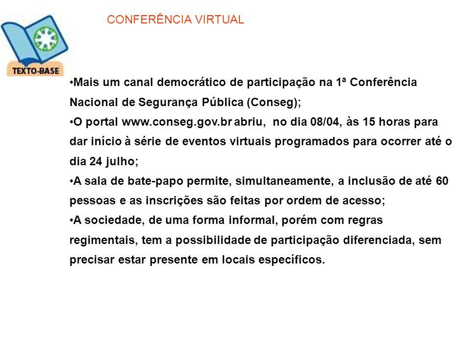 CONFERÊNCIA VIRTUAL Mais um canal democrático de participação na 1ª Conferência Nacional de Segurança Pública (Conseg);