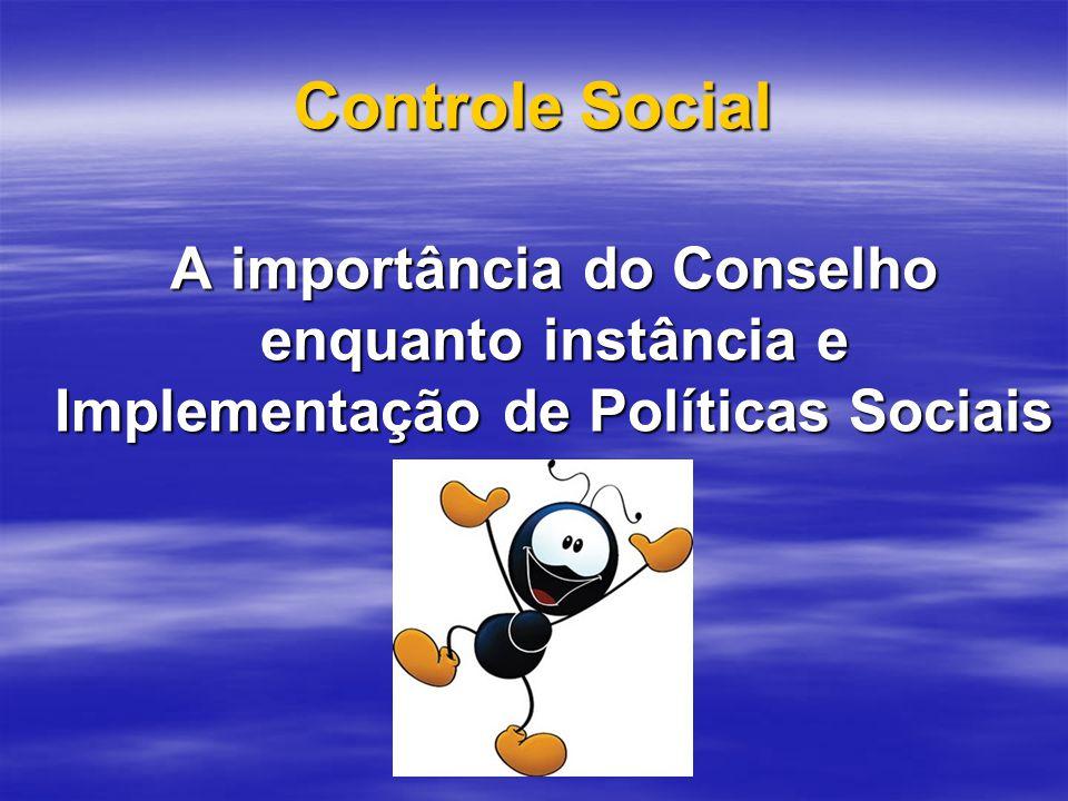 Controle Social A importância do Conselho enquanto instância e Implementação de Políticas Sociais