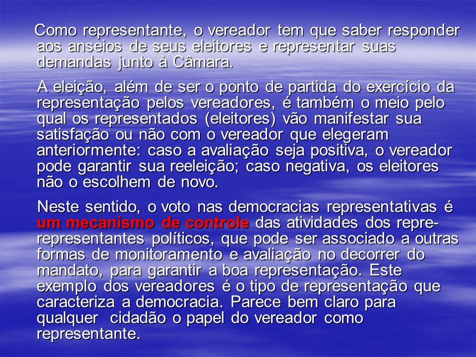 Como representante, o vereador tem que saber responder aos anseios de seus eleitores e representar suas demandas junto à Câmara.