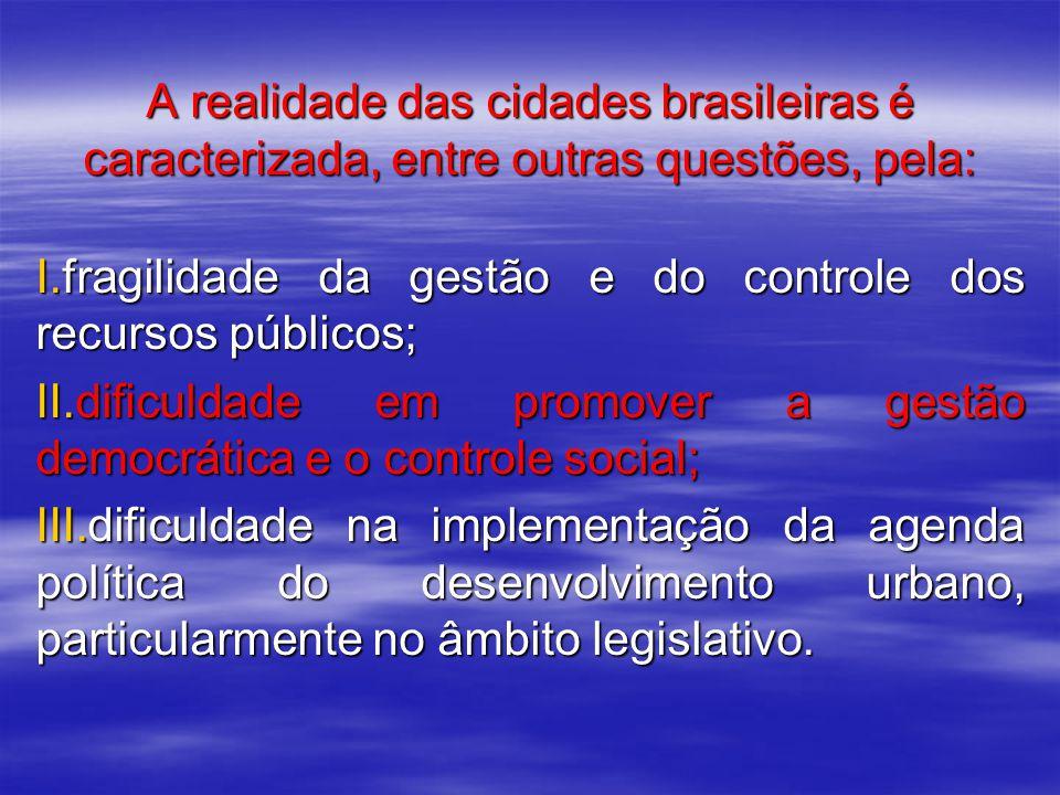 A realidade das cidades brasileiras é caracterizada, entre outras questões, pela: