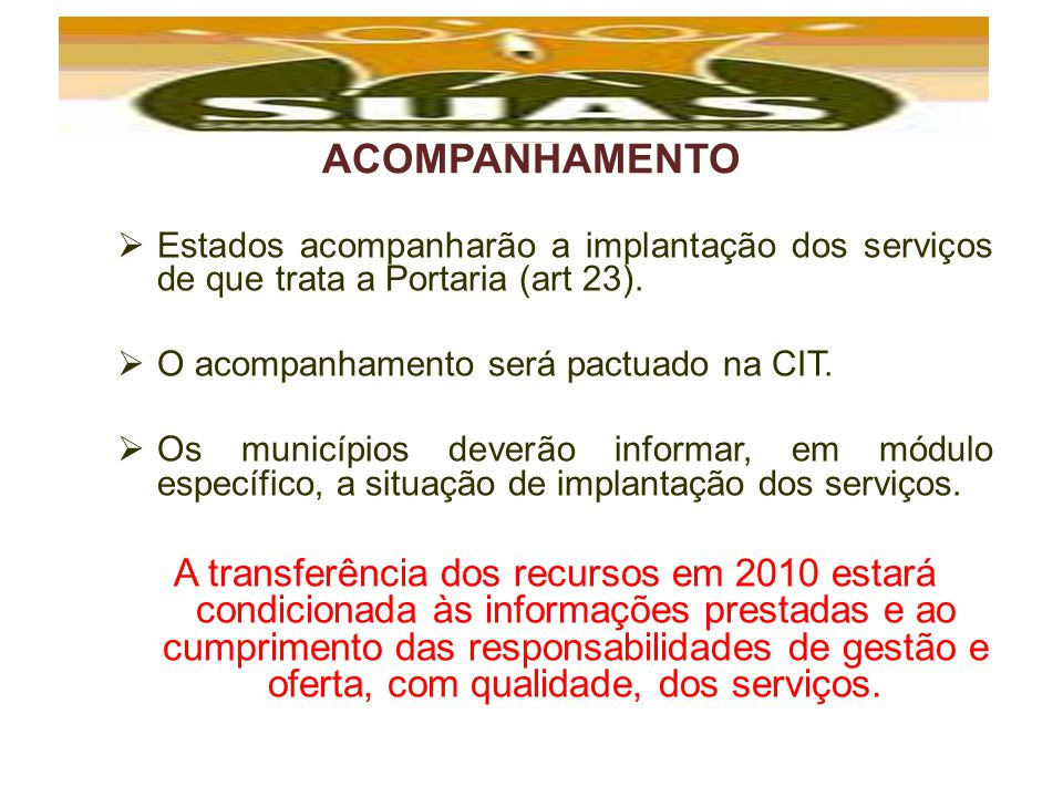 ACOMPANHAMENTO Estados acompanharão a implantação dos serviços de que trata a Portaria (art 23). O acompanhamento será pactuado na CIT.