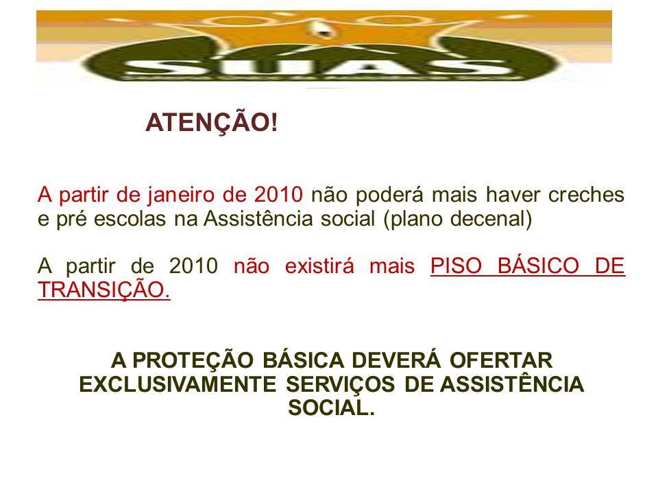 ATENÇÃO! A partir de janeiro de 2010 não poderá mais haver creches e pré escolas na Assistência social (plano decenal)