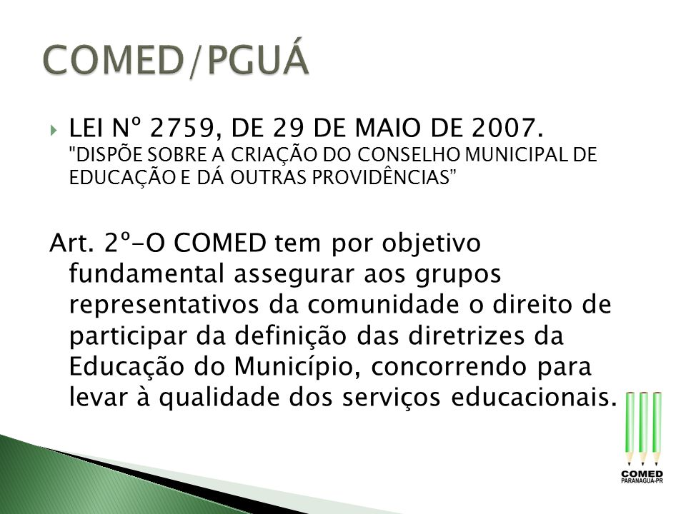 COMED/PGUÁ LEI Nº 2759, DE 29 DE MAIO DE 2007. DISPÕE SOBRE A CRIAÇÃO DO CONSELHO MUNICIPAL DE EDUCAÇÃO E DÁ OUTRAS PROVIDÊNCIAS