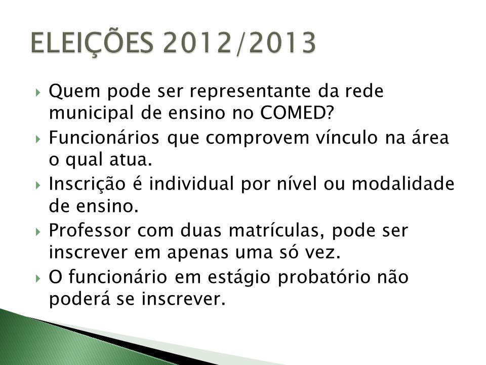 ELEIÇÕES 2012/2013 Quem pode ser representante da rede municipal de ensino no COMED Funcionários que comprovem vínculo na área o qual atua.