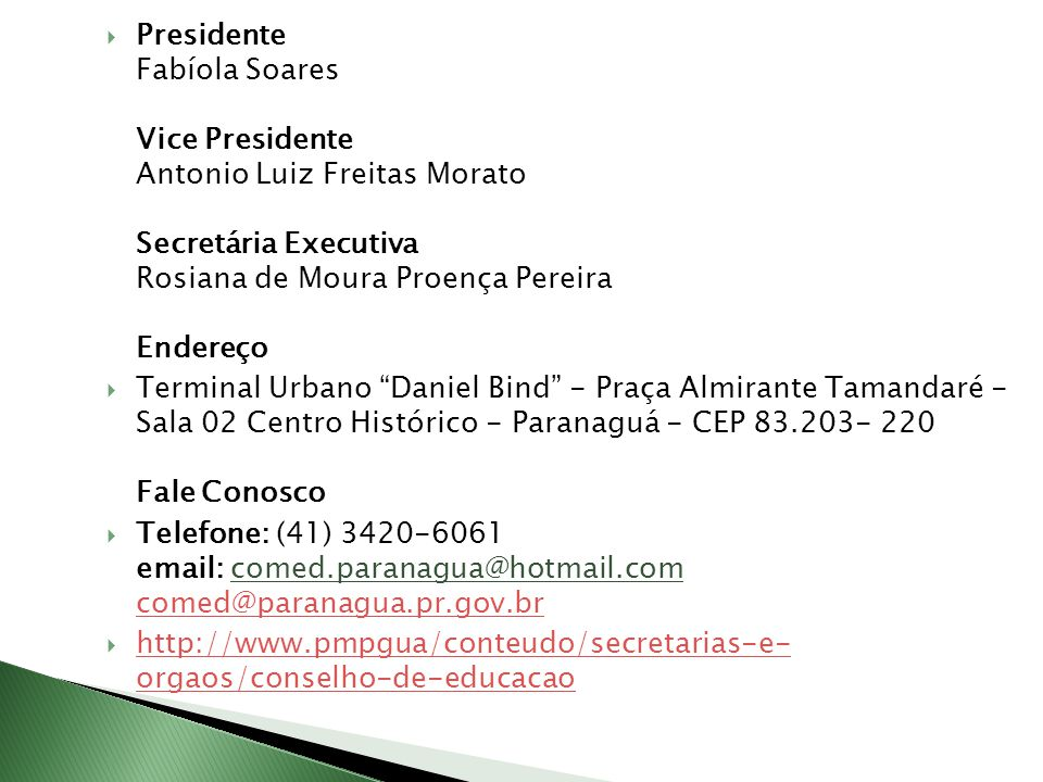 Presidente Fabíola Soares Vice Presidente Antonio Luiz Freitas Morato Secretária Executiva Rosiana de Moura Proença Pereira Endereço