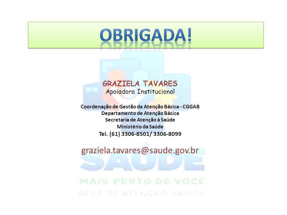 OBRIGADA! graziela.tavares@saude.gov.br GRAZIELA TAVARES