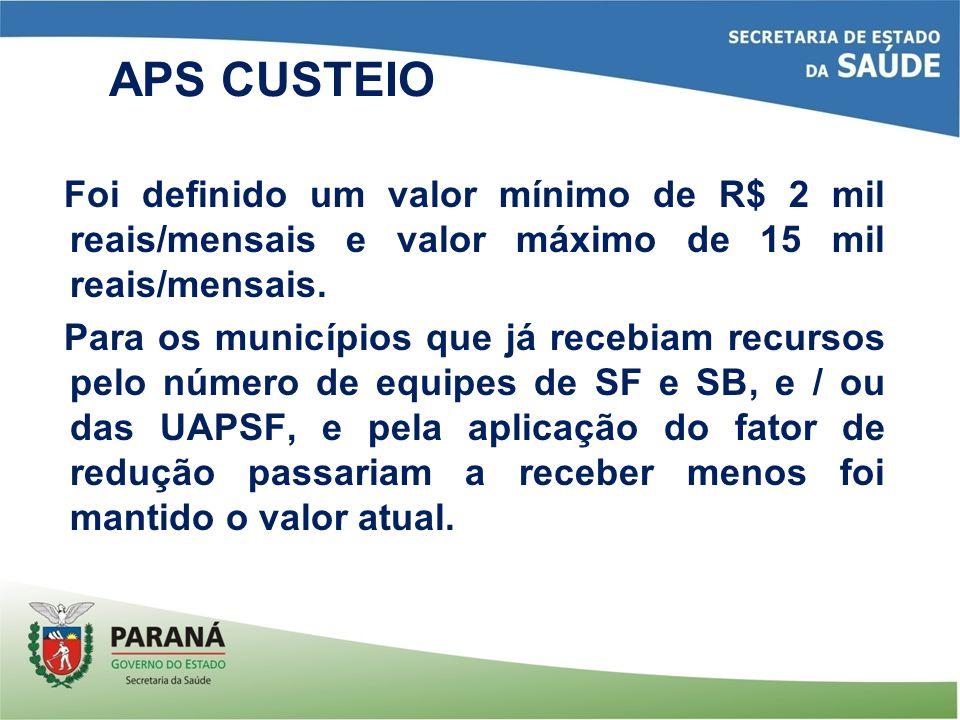 APS CUSTEIO Foi definido um valor mínimo de R$ 2 mil reais/mensais e valor máximo de 15 mil reais/mensais.