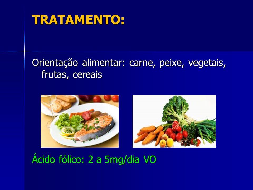 TRATAMENTO: Orientação alimentar: carne, peixe, vegetais, frutas, cereais.