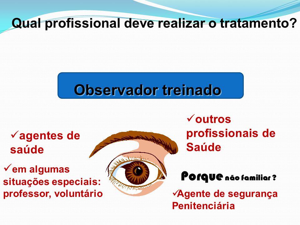 Observador treinado Qual profissional deve realizar o tratamento