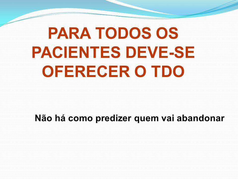 PARA TODOS OS PACIENTES DEVE-SE OFERECER O TDO