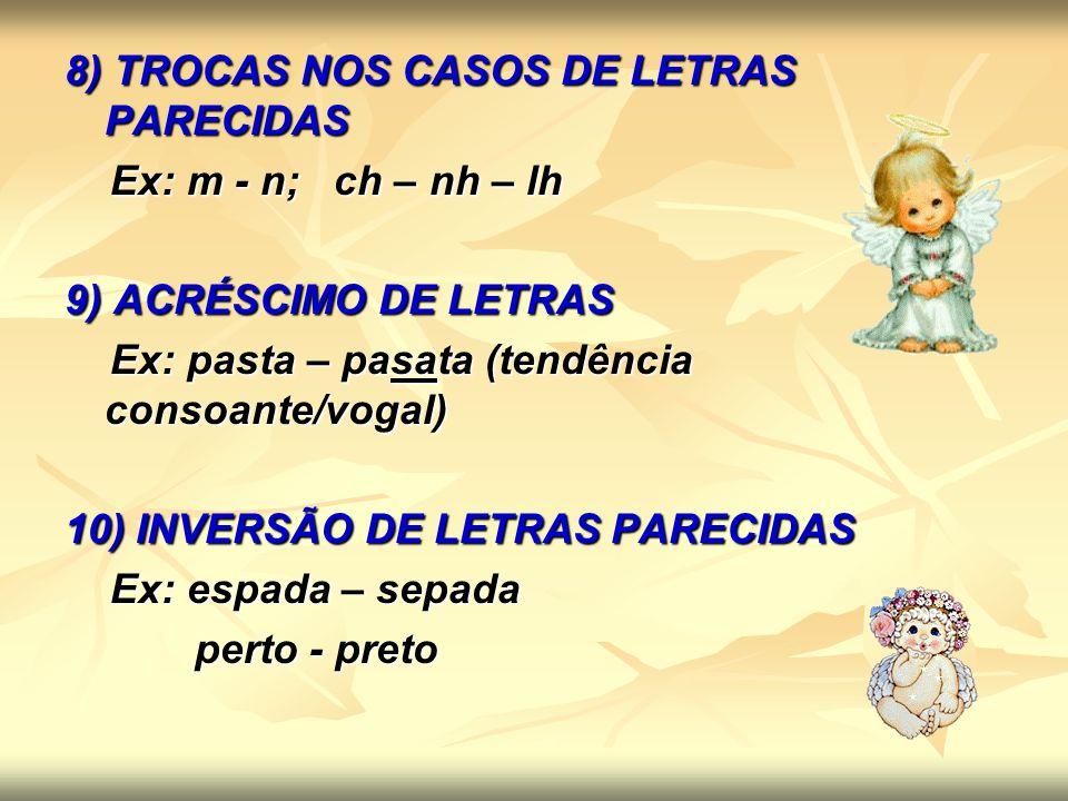 8) TROCAS NOS CASOS DE LETRAS PARECIDAS