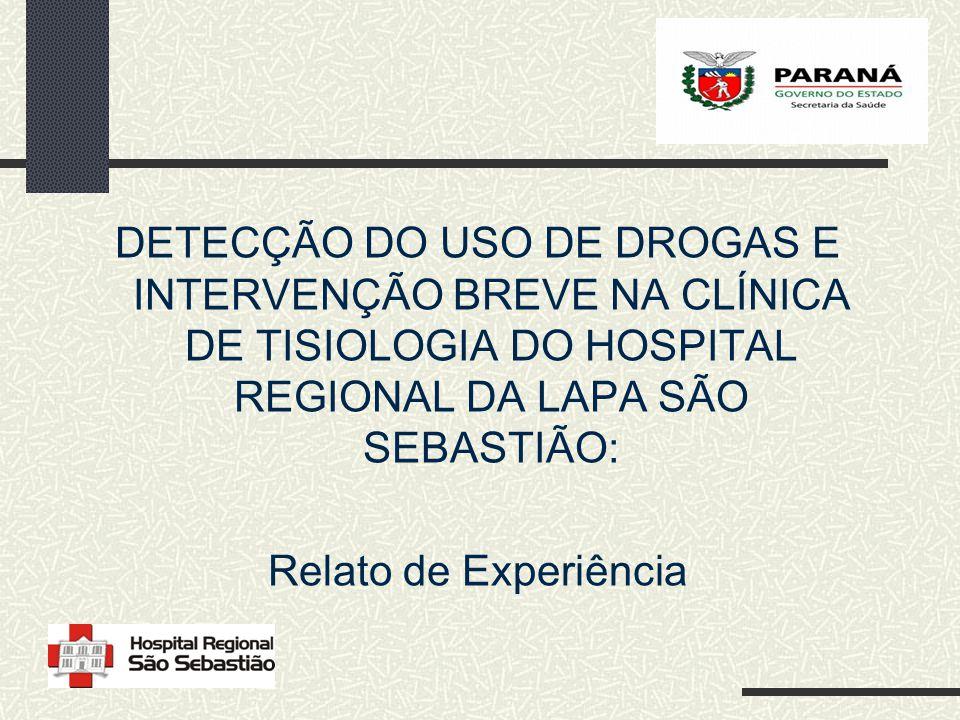 DETECÇÃO DO USO DE DROGAS E INTERVENÇÃO BREVE NA CLÍNICA DE TISIOLOGIA DO HOSPITAL REGIONAL DA LAPA SÃO SEBASTIÃO: Relato de Experiência