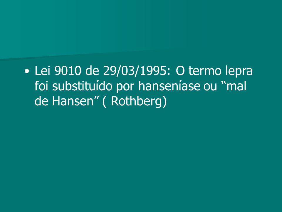 Lei 9010 de 29/03/1995: O termo lepra foi substituído por hanseníase ou mal de Hansen ( Rothberg)