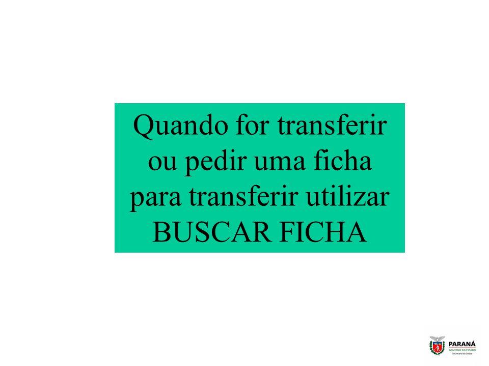 Quando for transferir ou pedir uma ficha para transferir utilizar BUSCAR FICHA