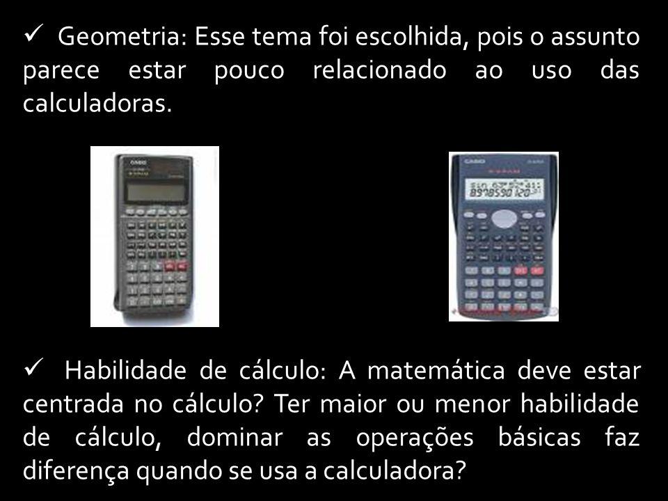 Geometria: Esse tema foi escolhida, pois o assunto parece estar pouco relacionado ao uso das calculadoras.
