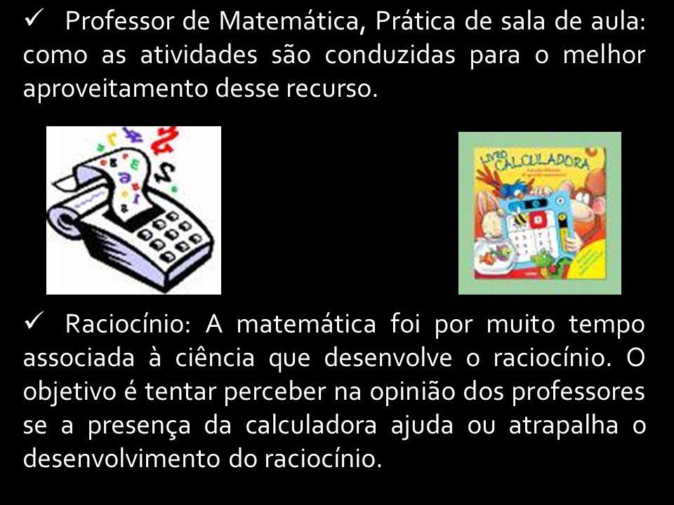 Professor de Matemática, Prática de sala de aula: como as atividades são conduzidas para o melhor aproveitamento desse recurso.