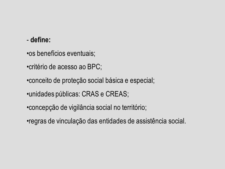 - define: os benefícios eventuais; critério de acesso ao BPC; conceito de proteção social básica e especial;