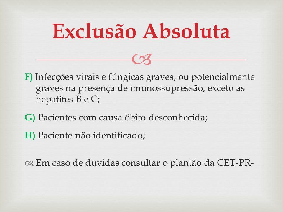 Exclusão Absoluta F) Infecções virais e fúngicas graves, ou potencialmente graves na presença de imunossupressão, exceto as hepatites B e C;