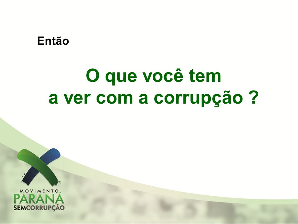 O que você tem a ver com a corrupção