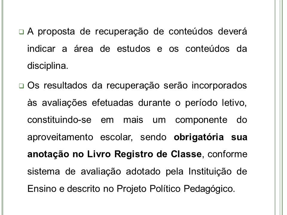 A proposta de recuperação de conteúdos deverá indicar a área de estudos e os conteúdos da disciplina.