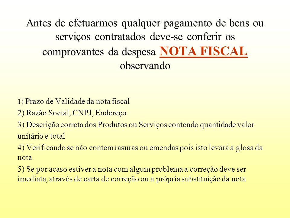 Antes de efetuarmos qualquer pagamento de bens ou serviços contratados deve-se conferir os comprovantes da despesa NOTA FISCAL observando