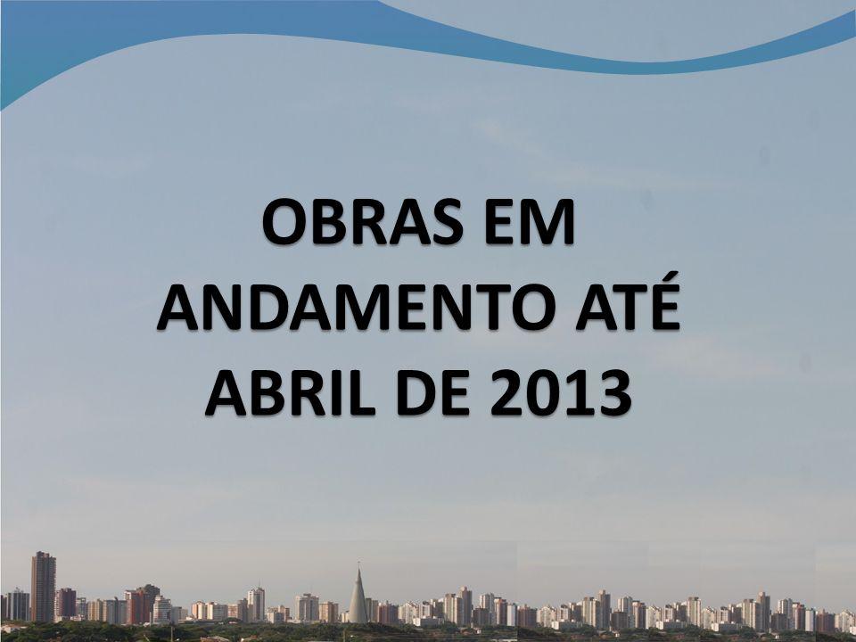 OBRAS EM ANDAMENTO ATÉ ABRIL DE 2013