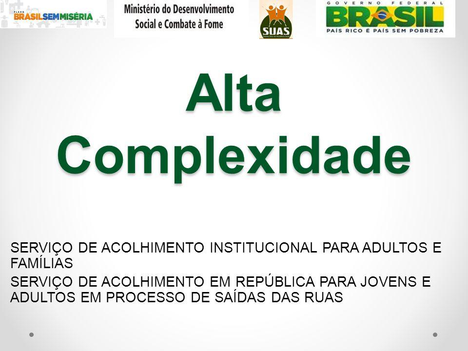 Alta Complexidade SERVIÇO DE ACOLHIMENTO INSTITUCIONAL PARA ADULTOS E FAMÍLIAS.