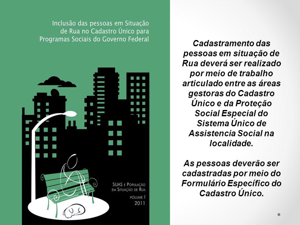 Cadastramento das pessoas em situação de Rua deverá ser realizado por meio de trabalho articulado entre as áreas gestoras do Cadastro Único e da Proteção Social Especial do Sistema Único de Assistencia Social na localidade.