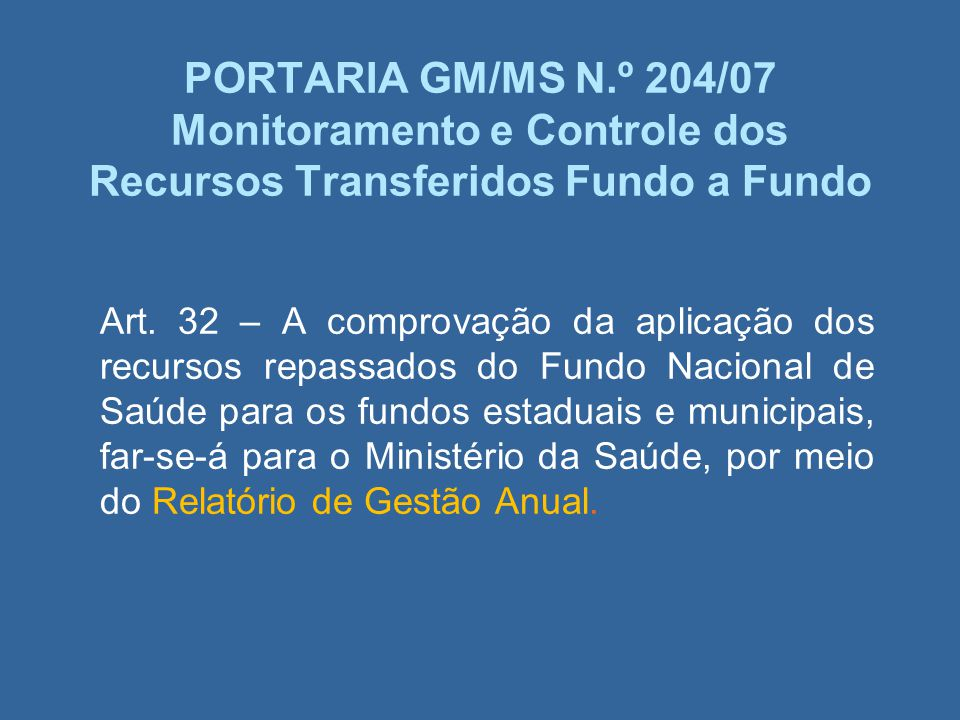 PORTARIA GM/MS N.º 204/07 Monitoramento e Controle dos Recursos Transferidos Fundo a Fundo