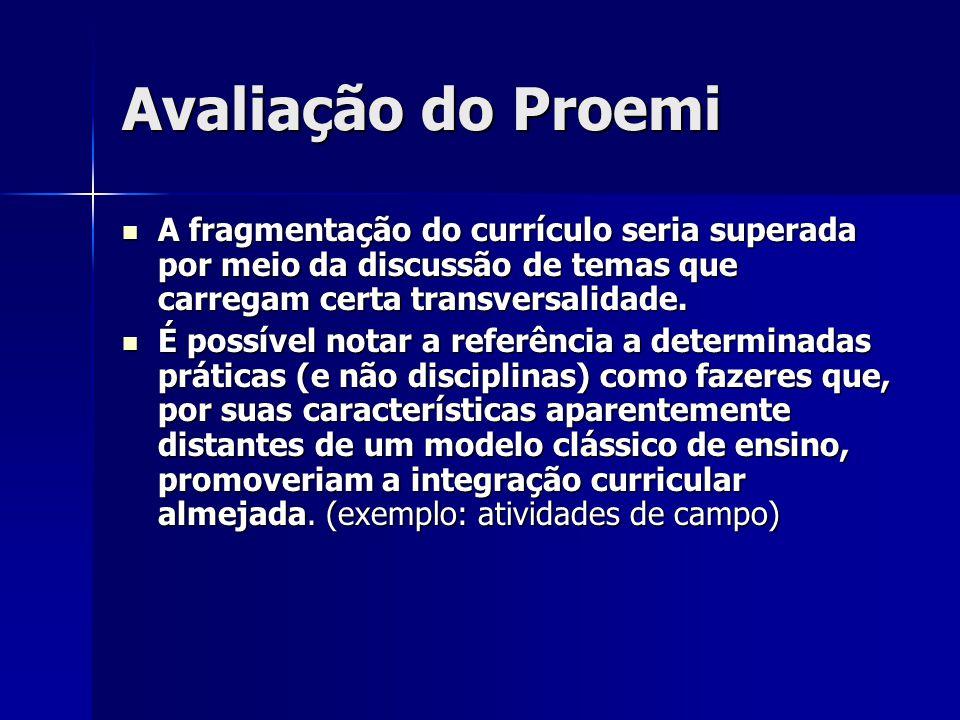 Avaliação do Proemi A fragmentação do currículo seria superada por meio da discussão de temas que carregam certa transversalidade.