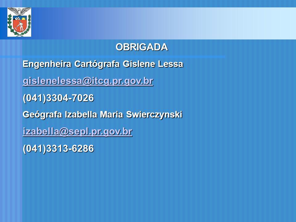 OBRIGADA gislenelessa@itcg.pr.gov.br (041)3304-7026