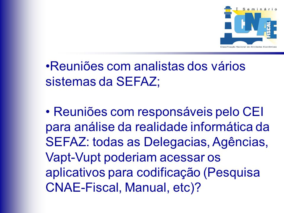 Reuniões com representantes dos Departamento de Fiscalização, Departamento de Arrecadação e Departamento de Informações Econômico-Fiscais (quais implicações com a adoção da CNAE-Fiscal.