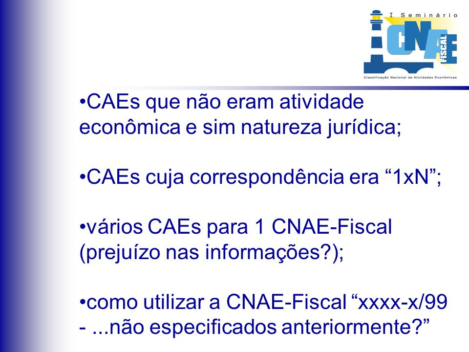 No trabalho de conversão dos CAEs para a CNAE-Fiscal ( DE-PARA ) deparou-se com vários fatores: