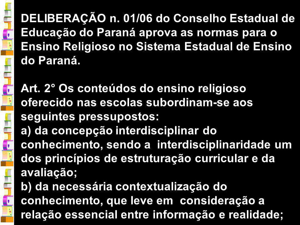 DELIBERAÇÃO n. 01/06 do Conselho Estadual de Educação do Paraná aprova as normas para o Ensino Religioso no Sistema Estadual de Ensino do Paraná.