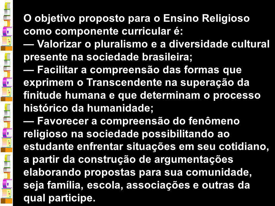 O objetivo proposto para o Ensino Religioso como componente curricular é: