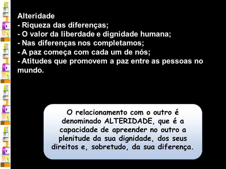 - Riqueza das diferenças; - O valor da liberdade e dignidade humana;