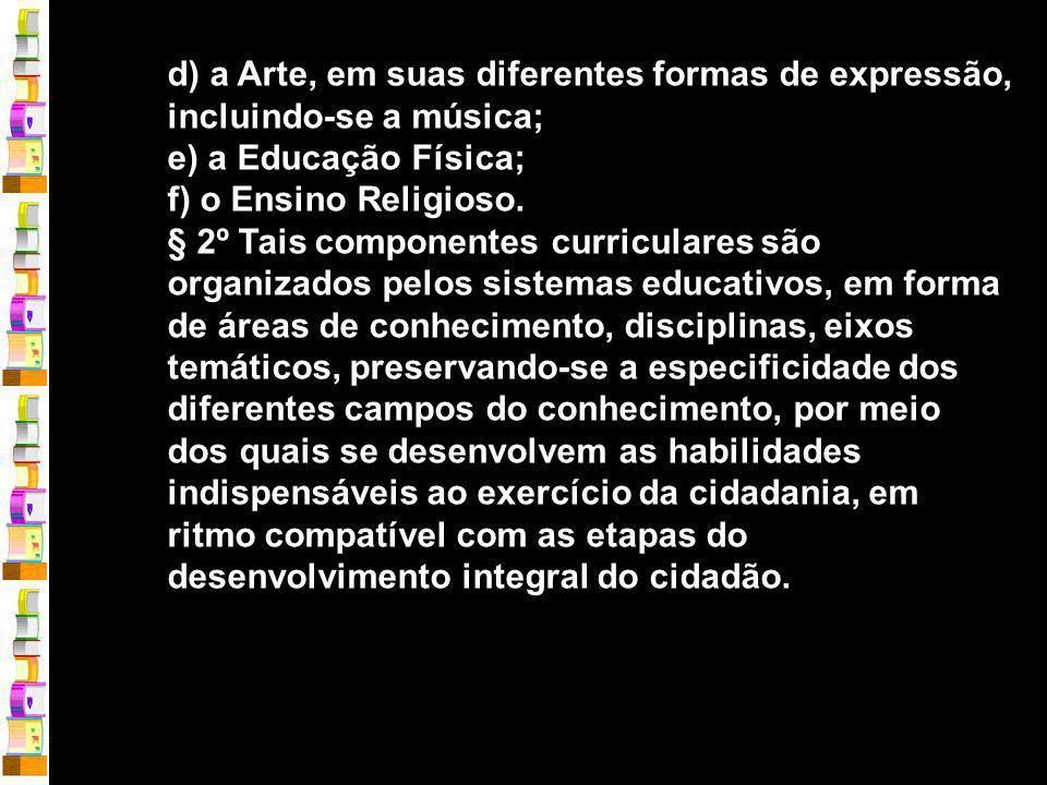 d) a Arte, em suas diferentes formas de expressão, incluindo-se a música;
