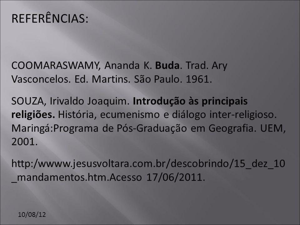 REFERÊNCIAS: COOMARASWAMY, Ananda K. Buda. Trad. Ary Vasconcelos. Ed. Martins. São Paulo. 1961.