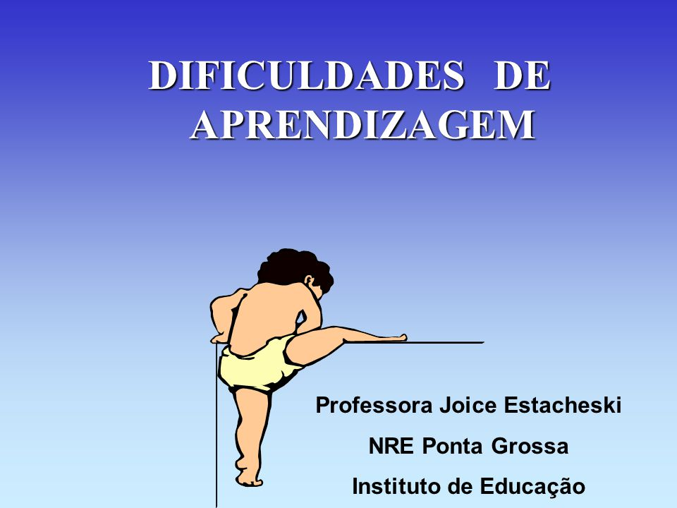 DIFICULDADES DE APRENDIZAGEM Professora Joice Estacheski