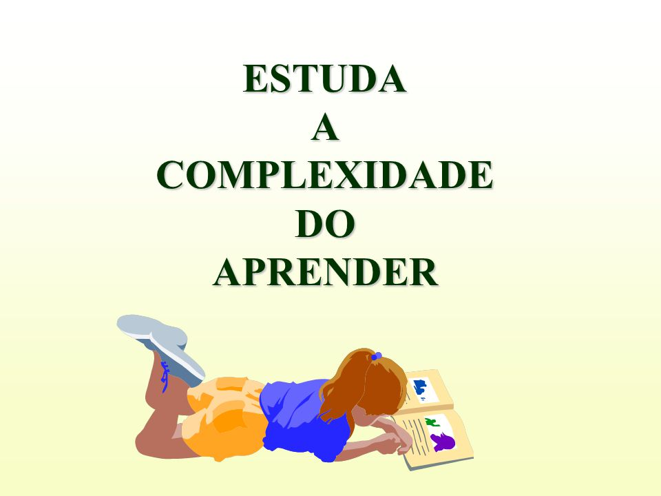 ESTUDA A COMPLEXIDADE DO APRENDER