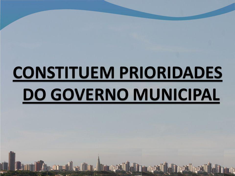 CONSTITUEM PRIORIDADES DO GOVERNO MUNICIPAL