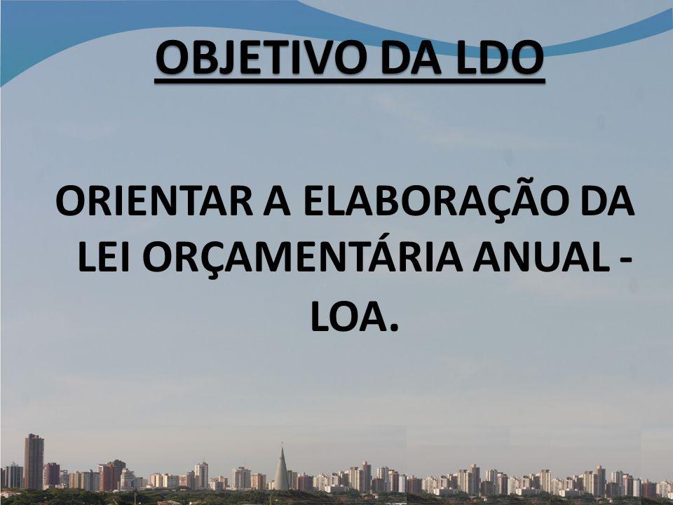 ORIENTAR A ELABORAÇÃO DA LEI ORÇAMENTÁRIA ANUAL - LOA.
