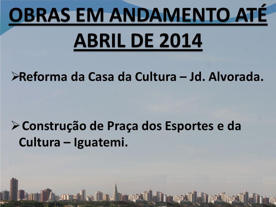 OBRAS EM ANDAMENTO ATÉ ABRIL DE 2014