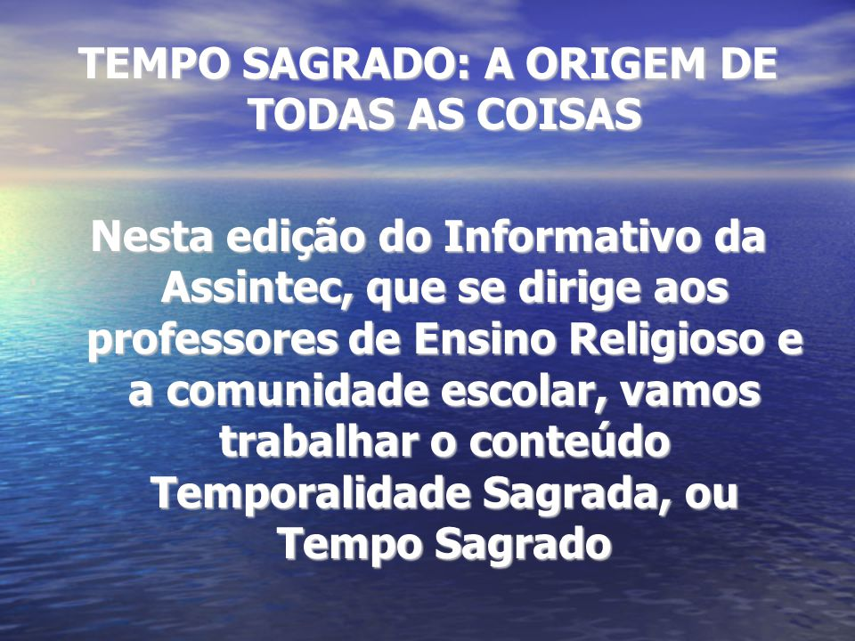 TEMPO SAGRADO: A ORIGEM DE TODAS AS COISAS