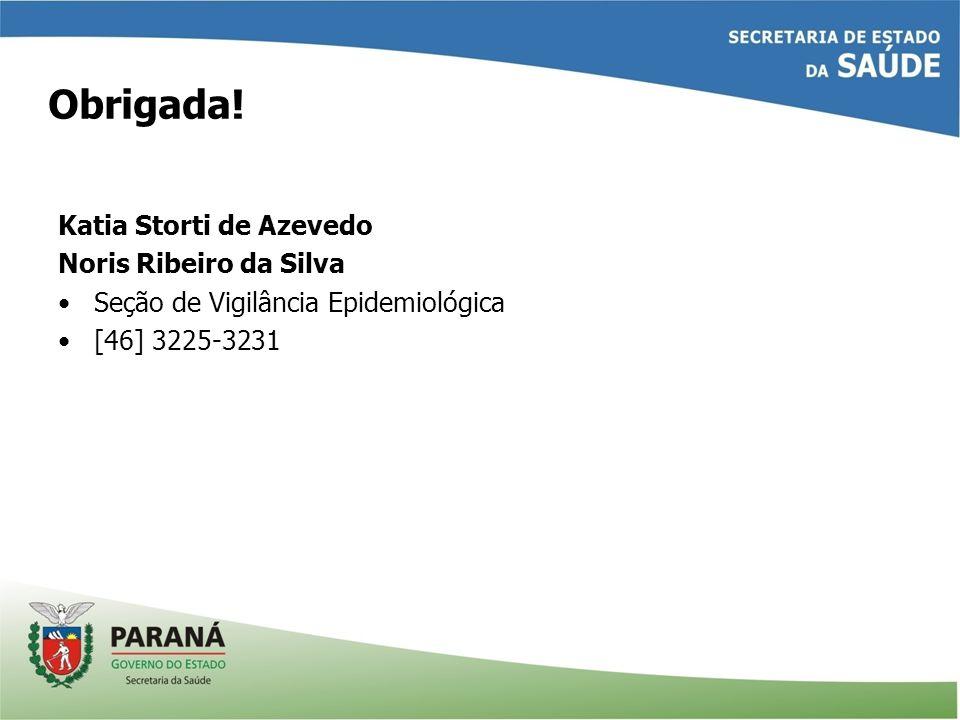 Obrigada! Katia Storti de Azevedo Noris Ribeiro da Silva